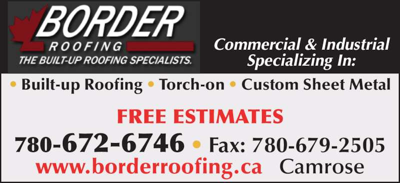 Border Roofing Inc (780-672-6746) - Display Ad - www.borderroofing.ca   Camrose 780-672-6746 • Fax: 780-679-2505 Commercial & Industrial Specializing In: • Built-up Roofing • Torch-on • Custom Sheet Metal FREE ESTIMATES