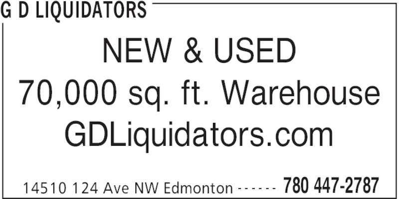 G D Liquidators (7804472787) - Display Ad - G D LIQUIDATORS 14510 124 Ave NW Edmonton 780 447-2787- - - - - - NEW & USED 70,000 sq. ft. Warehouse GDLiquidators.com