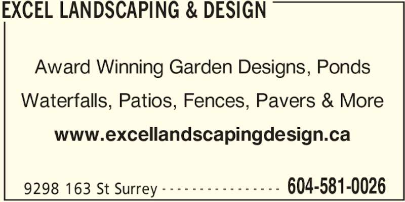 Excel Landscaping & Design (604-581-0026) - Display Ad - EXCEL LANDSCAPING & DESIGN 9298 163 St Surrey 604-581-0026- - - - - - - - - - - - - - - - Award Winning Garden Designs, Ponds Waterfalls, Patios, Fences, Pavers & More www.excellandscapingdesign.ca