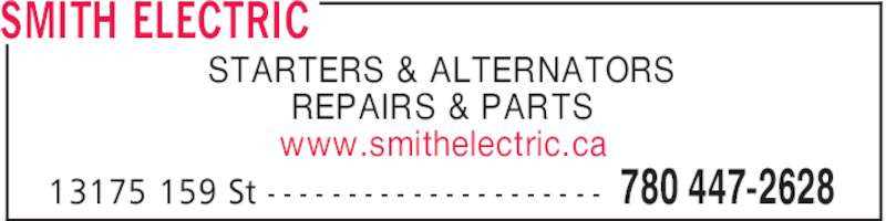 Smith Electric (780-447-2628) - Display Ad - SMITH ELECTRIC 780 447-262813175 159 St - - - - - - - - - - - - - - - - - - - - - STARTERS & ALTERNATORS REPAIRS & PARTS www.smithelectric.ca