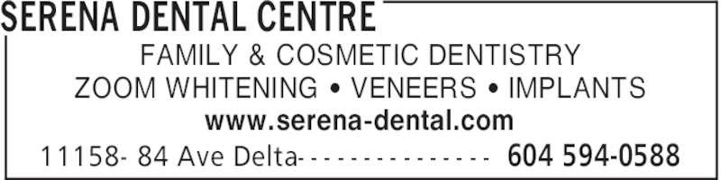 SeRena Dental Centre (6045940588) - Display Ad - SERENA DENTAL CENTRE 604 594-058811158- 84 Ave Delta- - - - - - - - - - - - - - - FAMILY & COSMETIC DENTISTRY ZOOM WHITENING ' VENEERS ' IMPLANTS www.serena-dental.com