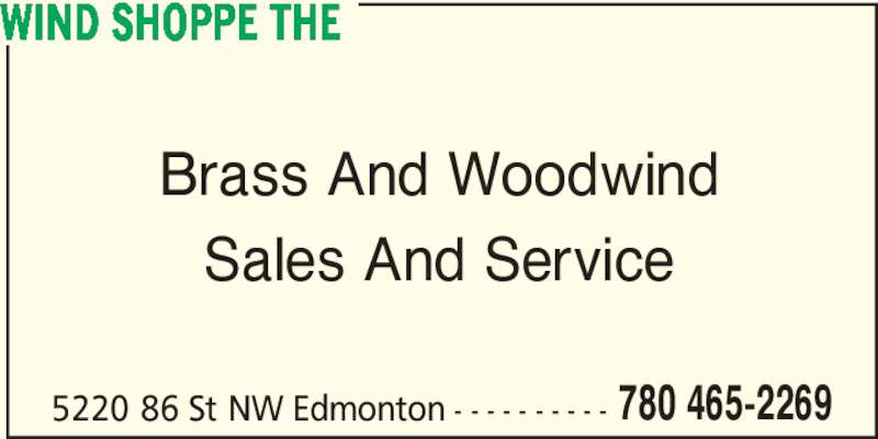 The Wind Shoppe (780-465-2269) - Display Ad - 5220 86 St NW Edmonton - - - - - - - - - - 780 465-2269 WIND SHOPPE THE Brass And Woodwind Sales And Service