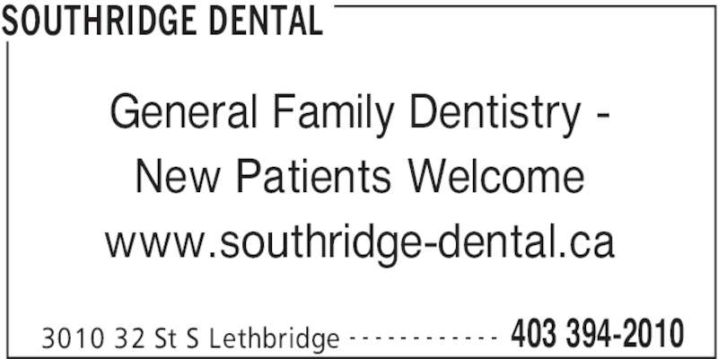 Southridge Dental (4033942010) - Display Ad - SOUTHRIDGE DENTAL 3010 32 St S Lethbridge 403 394-2010- - - - - - - - - - - - General Family Dentistry - New Patients Welcome www.southridge-dental.ca