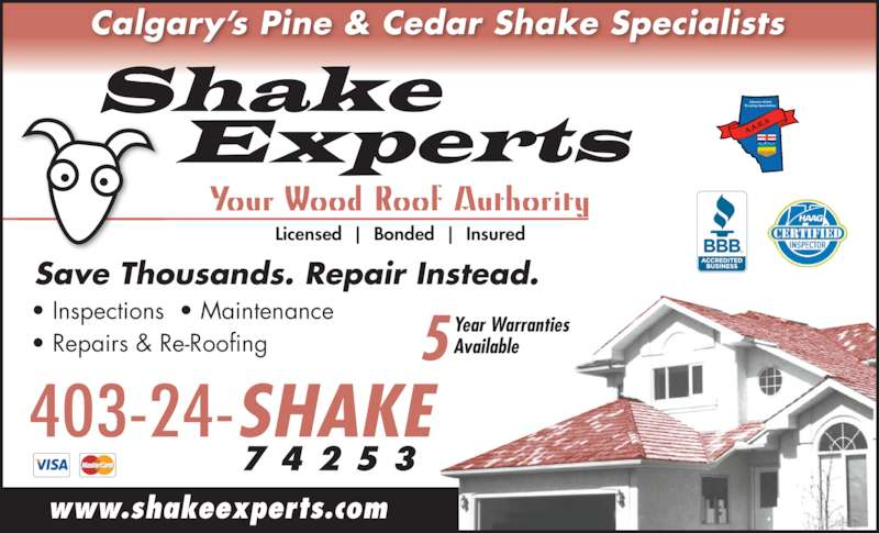 Shake Experts Inc (403-247-4253) - Display Ad - Your Wood Roof Authority Calgary's Pine & Cedar Shake Specialists • Repairs & Re-Roofing www.shakeexperts.com 403-24-SHAKE 7 4 2 5 3 Licensed  |  Bonded  |  Insured Year Warranties Available5  Save Thousands. Repair Instead. • Inspections  • Maintenance