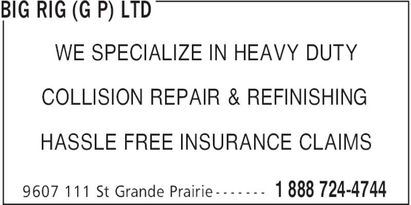 Big Rig Collision (Grande Prairie) Ltd (780-532-1996) - Display Ad - BIG RIG (G P) LTD 1 888 724-47449607 111 St Grande Prairie - - - - - - - WE SPECIALIZE IN HEAVY DUTY COLLISION REPAIR & REFINISHING HASSLE FREE INSURANCE CLAIMS
