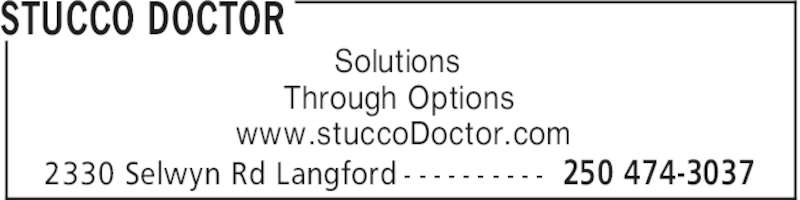 Stucco Doctor (250-474-3037) - Display Ad - STUCCO DOCTOR 250 474-30372330 Selwyn Rd Langford - - - - - - - - - - Solutions Through Options www.stuccoDoctor.com