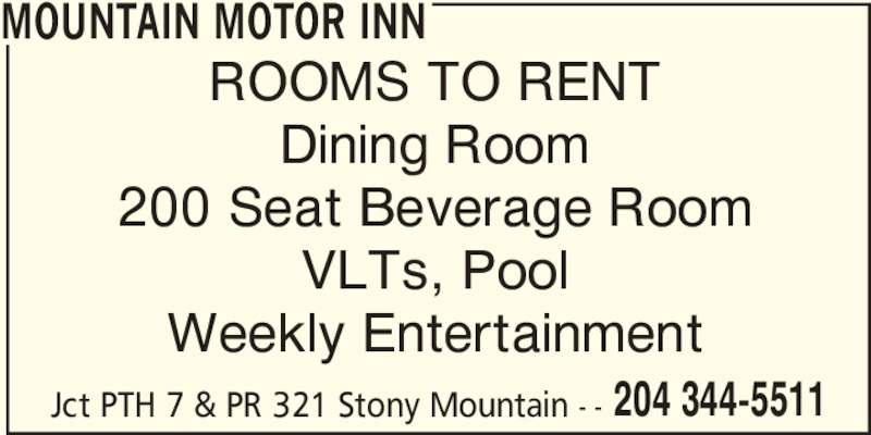 Mountain Motor Inn (204-344-5511) - Display Ad - MOUNTAIN MOTOR INN ROOMS TO RENT Dining Room 200 Seat Beverage Room VLTs, Pool Weekly Entertainment Jct PTH 7 & PR 321 Stony Mountain - - 204 344-5511