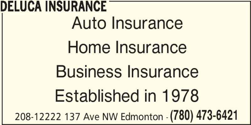 DeLuca Insurance Services Ltd (7804736421) - Display Ad - DELUCA INSURANCE Auto Insurance Home Insurance Business Insurance Established in 1978 208-12222 137 Ave NW Edmonton - (780) 473-6421