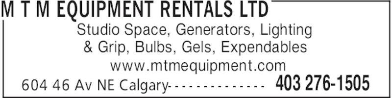 M T M Equipment Rentals Ltd (403-276-1505) - Display Ad - M T M EQUIPMENT RENTALS LTD 403 276-1505604 46 Av NE Calgary- - - - - - - - - - - - - - Studio Space, Generators, Lighting & Grip, Bulbs, Gels, Expendables www.mtmequipment.com