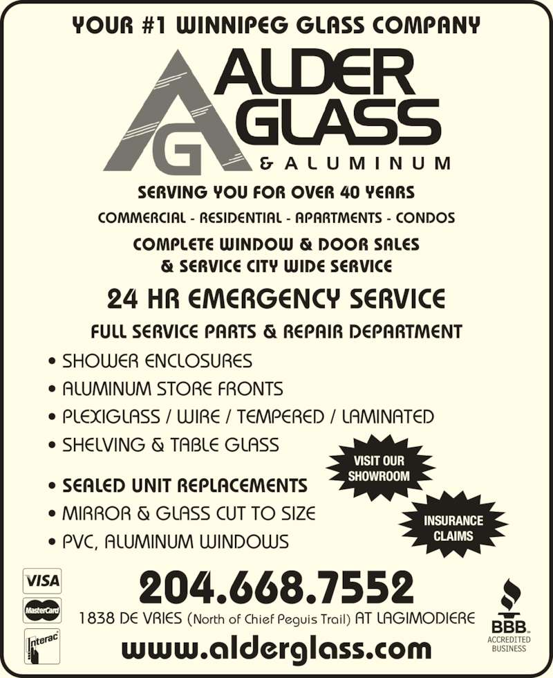 Alder Glass & Aluminum Ltd (204-668-7552) - Display Ad - YOUR #1 WINNIPEG GLASS COMPANY • SEALED UNIT REPLACEMENTS • MIRROR & GLASS CUT TO SIZE  • PVC, ALUMINUM WINDOWS • SHOWER ENCLOSURES • ALUMINUM STORE FRONTS  • PLEXIGLASS / WIRE / TEMPERED / LAMINATED • SHELVING & TABLE GLASS INSURANCE CLAIMS VISIT OUR SHOWROOM 204.668.7552 1838 DE VRIES (North of Chief Peguis Trail) AT LAGIMODIERE www.alderglass.com SERVING YOU FOR OVER 40 YEARS COMMERCIAL - RESIDENTIAL - APARTMENTS - CONDOS COMPLETE WINDOW & DOOR SALES & SERVICE CITY WIDE SERVICE 24 HR EMERGENCY SERVICE FULL SERVICE PARTS & REPAIR DEPARTMENT