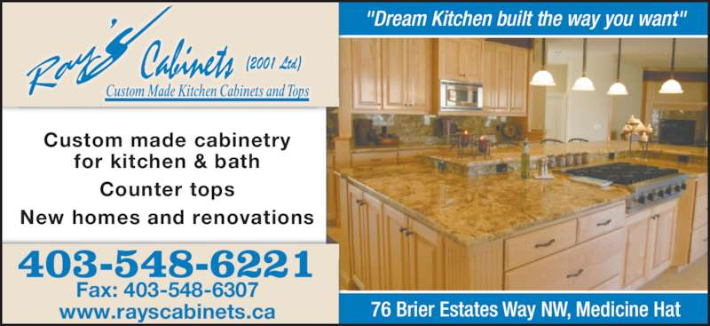 """Ray's Cabinets (2001) Ltd (403-548-6221) - Display Ad - Counter tops for kitchen & bath www.rayscabinets.ca New homes and renovations 403-548-6221 Fax: 403-548-6307 Custom made cabinetry """"Dream Kitchen built the way you want"""" 76 Brier Estates Way NW, Medicine Hat"""