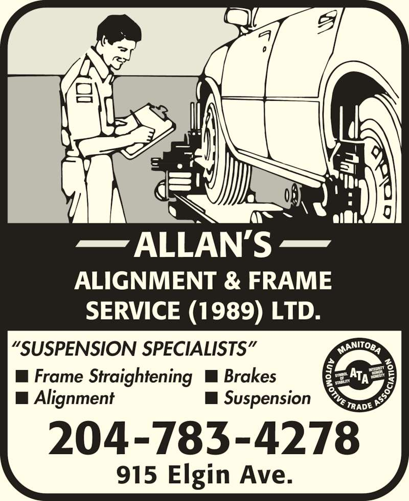 """Allan's Alignment & Frame Service (1989) Ltd (204-783-4278) - Display Ad - ALLAN'S ALIGNMENT & FRAME SERVICE (1989) LTD. 204-783-4278 915 Elgin Ave. """"SUSPENSION SPECIALISTS"""" ■ Frame Straightening ■ Alignment ■ Brakes ■ Suspension"""