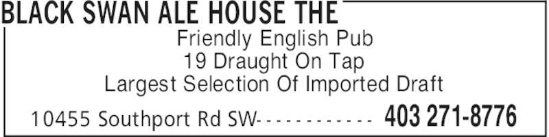 The Black Swan Ale House (4032718776) - Display Ad - BLACK SWAN ALE HOUSE THE 403 271-877610455 Southport Rd SW- - - - - - - - - - - - Friendly English Pub 19 Draught On Tap Largest Selection Of Imported Draft