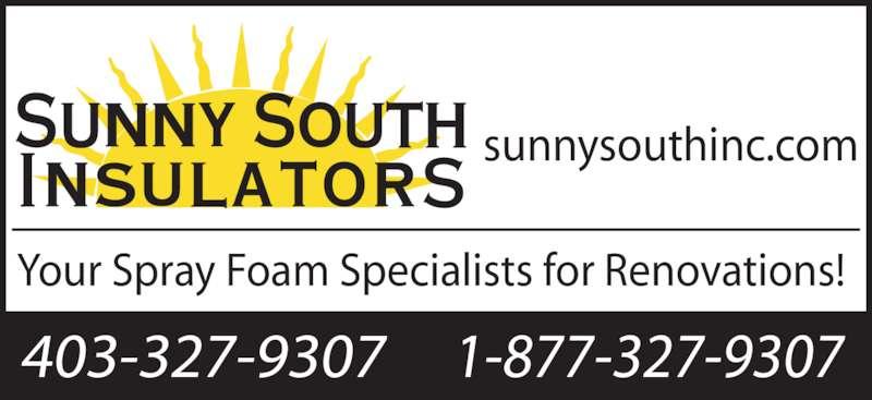 Sunny South Insulators (403-327-9307) - Display Ad - sunnysouthinc.com 1-877-327-9307403-327-9307 Your Spray Foam Specialists for Renovations!