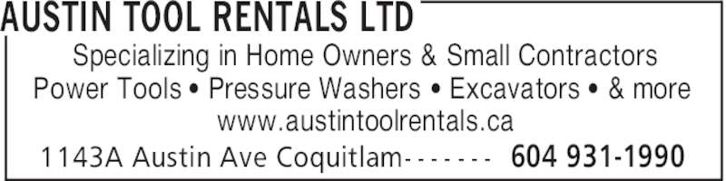 Austin Tool Rentals Ltd (604-931-1990) - Display Ad - AUSTIN TOOL RENTALS LTD 604 931-19901143A Austin Ave Coquitlam- - - - - - - Specializing in Home Owners & Small Contractors Power Tools ' Pressure Washers ' Excavators ' & more www.austintoolrentals.ca