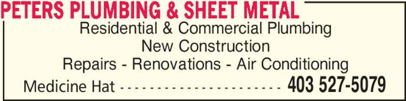 Peters Plumbing & Sheet Metal (403-527-5079) - Display Ad - Residential & Commercial Plumbing New Construction Repairs - Renovations - Air Conditioning PETERS PLUMBING & SHEET METAL 403 527-5079Medicine Hat - - - - - - - - - - - - - - - - - - - - - -
