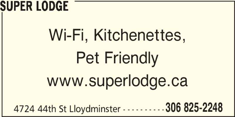 Super Lodge (306-825-2248) - Display Ad - SUPER LODGE Wi-Fi, Kitchenettes, Pet Friendly www.superlodge.ca 4724 44th St Lloydminster - - - - - - - - - -306 825-2248