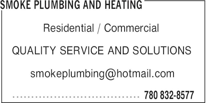 Smoke Plumbing and Heating (780-832-8577) - Display Ad - SMOKE PLUMBING AND HEATING 780 832-8577- - - - - - - - - - - - - - - - - - - - - - - - - - - - - - - - - - Residential / Commercial QUALITY SERVICE AND SOLUTIONS