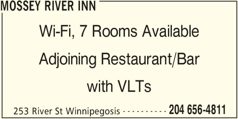 Mossey River Inn (204-656-4811) - Display Ad - MOSSEY RIVER INN 253 River St Winnipegosis 204 656-4811- - - - - - - - - - Wi-Fi, 7 Rooms Available Adjoining Restaurant/Bar with VLTs