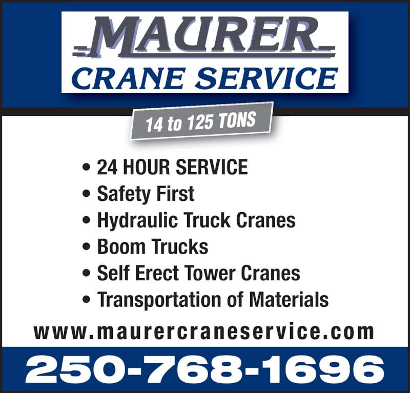 Maurer Crane Service (250-768-1696) - Display Ad - 250-768-1696 www.maurercraneservice.com • 24 HOUR SERVICE  • Safety First • Hydraulic Truck Cranes • Boom Trucks • Self Erect Tower Cranes   • Transportation of Materials 14 to 125 TONS