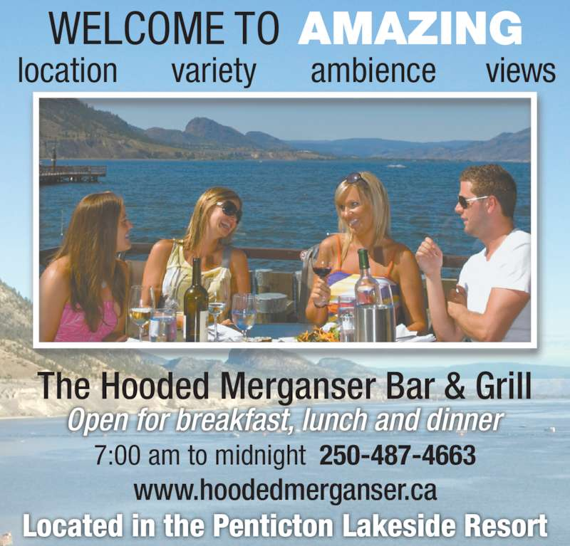 Hooded Merganser Restaurant (250-487-4663) - Display Ad - Open for breakfast, lunch and dinner 7:00 am to midnight  250-487-4663 Located in the Penticton Lakeside Resort WELCOME TO AMAZING location variety ambience views The Hooded Merganser Bar & Grill www.hoodedmerganser.ca