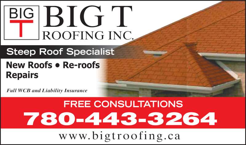 Big T Roofing (780-443-3264) - Display Ad - BIG T ROOFING INC. www.bigtroofing.ca Full WCB and Liability Insurance FREE CONSULTATIONS 780-443-3264 Steep Roof Specialist