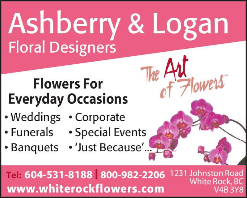 Ashberry & Logan (6045318188) - Display Ad - Floral Designers  Tel:  604-531-8188 | 800-982-2206 www.whiterockflowers.com 1231 Johnston Road White Rock, BC V4B 3Y8 Flowers For Everyday Occasions • Weddings  • Funerals • Banquets • Corporate • Special Events  • 'Just Because'... Ashberry & Logan