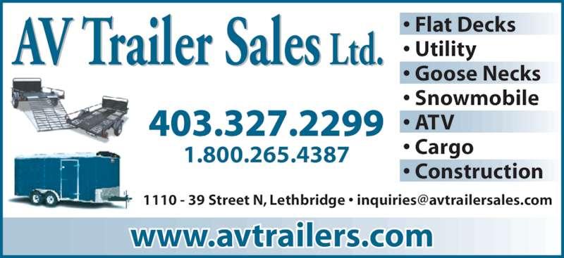 AV Trailer Sales Ltd (403-327-2299) - Display Ad - AV Trailer Sales Ltd. • Flat Decks• Utility • Goose Necks • Snowmobile • ATV • Cargo • Construction www.avtrailers.com 403.327.2299 1.800.265.4387