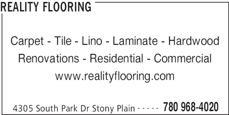 Reality Flooring (780-968-4020) - Display Ad - REALITY FLOORING 4305 South Park Dr Stony Plain 780 968-4020- - - - - Carpet - Tile - Lino - Laminate - Hardwood Renovations - Residential - Commercial www.realityflooring.com