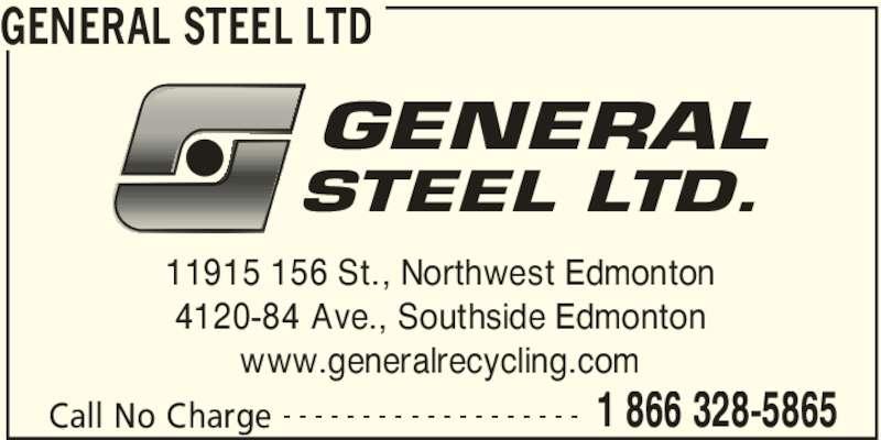 General Steel Ltd (7804537000) - Display Ad - GENERAL STEEL LTD Call No Charge 1 866 328-5865- - - - - - - - - - - - - - - - - - - 11915 156 St., Northwest Edmonton 4120-84 Ave., Southside Edmonton www.generalrecycling.com GENERAL STEEL LTD.