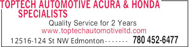 Top Tech Automotive Ltd (780-452-6477) - Display Ad - www.toptechautomotiveltd.com TOPTECH AUTOMOTIVE ACURA & HONDA SPECIALISTS 780 452-647712516-124 St NW Edmonton - - - - - - - Quality Service for 2 Years