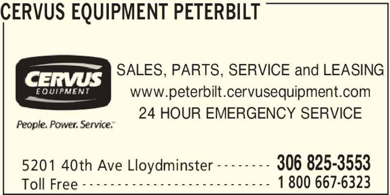 Cervus Equipment Peterbilt (306-825-3553) - Display Ad - 5201 40th Ave Lloydminster 306 825-3553- - - - - - - - Toll Free 1 800 667-6323- - - - - - - - - - - - - - - - - - - - - - - - - - - SALES, PARTS, SERVICE and LEASING www.peterbilt.cervusequipment.com 24 HOUR EMERGENCY SERVICE CERVUS EQUIPMENT PETERBILT