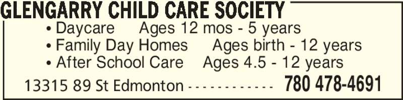Glengarry Child Care Society (780-478-4691) - Display Ad - π Daycare     Ages 12 mos - 5 years π Family Day Homes     Ages birth - 12 years π After School Care    Ages 4.5 - 12 years GLENGARRY CHILD CARE SOCIETY 13315 89 St Edmonton - - - - - - - - - - - - 780 478-4691