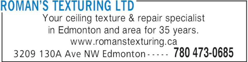 Roman's Texturing Ltd (780-473-0685) - Display Ad - ROMAN'S TEXTURING LTD 780 473-06853209 130A Ave NW Edmonton - - - - - Your ceiling texture & repair specialist in Edmonton and area for 35 years. www.romanstexturing.ca