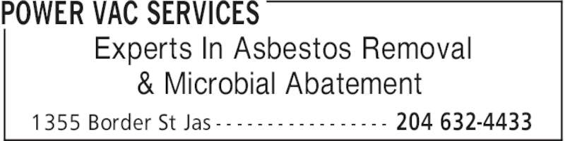Power Vac (204-632-4433) - Display Ad - POWER VAC SERVICES 204 632-44331355 Border St Jas - - - - - - - - - - - - - - - - - Experts In Asbestos Removal & Microbial Abatement