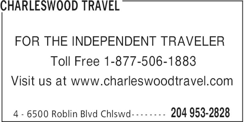 Charleswood Travel (204-953-2828) - Display Ad - CHARLESWOOD TRAVEL 204 953-28284 - 6500 Roblin Blvd Chlswd- - - - - - - - FOR THE INDEPENDENT TRAVELER Toll Free 1-877-506-1883 Visit us at www.charleswoodtravel.com