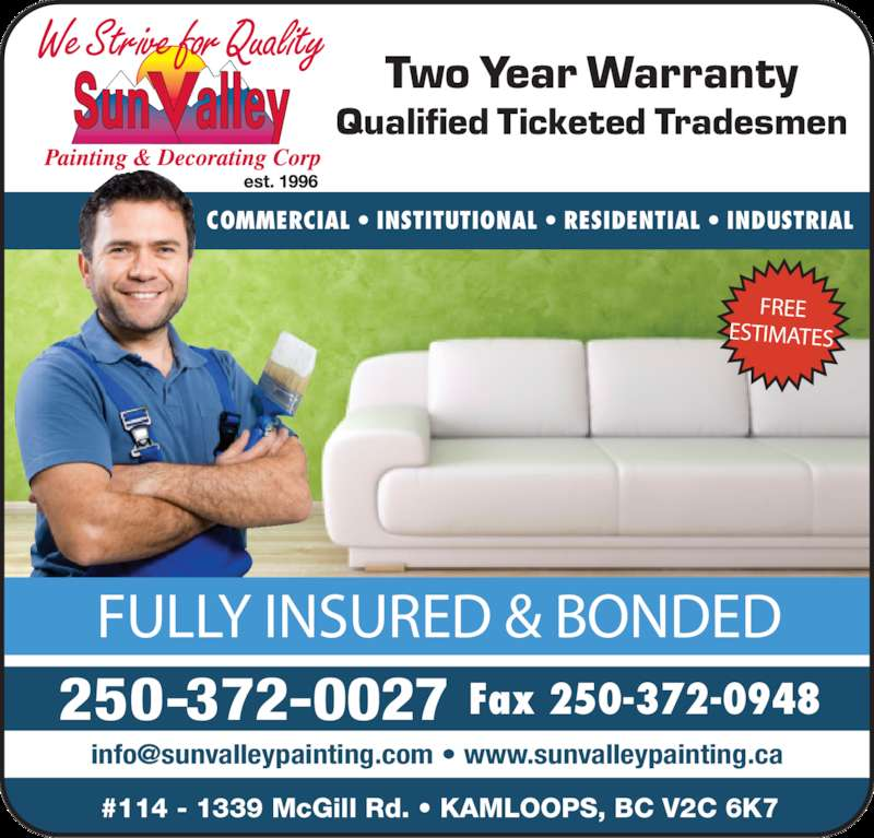 Sun Valley Painting & Decorating Corp (250-372-0027) - Display Ad - 250-372-0027 Fax 250-372-0948 #114 - 1339 McGill Rd. • KAMLOOPS, BC V2C 6K7 COMMERCIAL • INSTITUTIONAL • RESIDENTIAL • INDUSTRIAL Two Year Warranty Qualified Ticketed Tradesmen FULLY INSURED & BONDED FREE ESTIMATES
