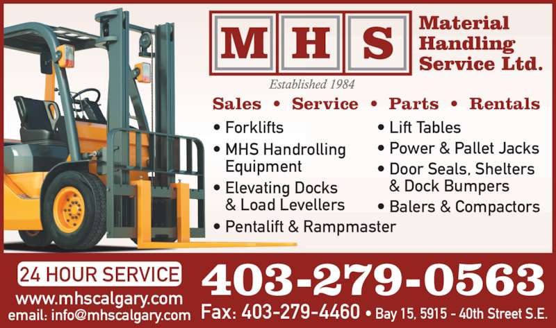 M H S Material Handling Service Ltd (403-279-0563) - Display Ad - • Pentalift & Rampmaster • Lift Tables • Power & Pallet Jacks • Door Seals, Shelters & Dock Bumpers • Balers & Compactors 403-279-0563www.mhscalgary.com 24 HOUR SERVICE Fax: 403-279-4460 • Bay 15, 5915 - 40th Street S.E. Sales  •  Service  •  Parts  •  Rentals • Forklifts • MHS Handrolling Equipment • Elevating Docks & Load Levellers