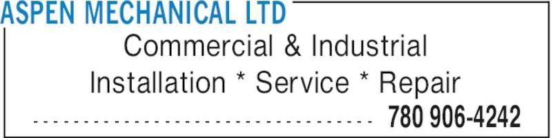 Aspen Mechanical Ltd (780-906-4242) - Display Ad - ASPEN MECHANICAL LTD 780 906-4242- - - - - - - - - - - - - - - - - - - - - - - - - - - - - - - - - - Commercial & Industrial Installation * Service * Repair