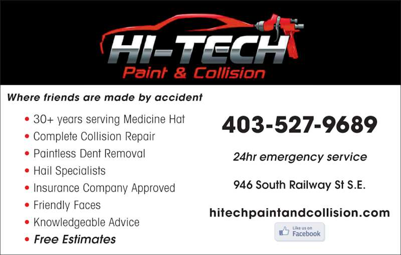 Hi-Tech Paint & Collision Ltd (403-527-9689) - Display Ad - • 30+ years serving Medicine Hat • Complete Collision Repair • Paintless Dent Removal • Hail Specialists • Insurance Company Approved • Friendly Faces • Knowledgeable Advice • Free Estimates 403-527-9689 Where friends are made by accident 24hr emergency service 946 South Railway St S.E. hitechpaintandcollision.com