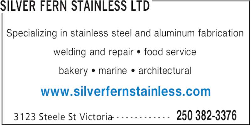 Silver Fern Stainless Ltd (250-382-3376) - Display Ad - SILVER FERN STAINLESS LTD 250 382-33763123 Steele St Victoria- - - - - - - - - - - - - Specializing in stainless steel and aluminum fabrication welding and repair ' food service bakery ' marine ' architectural www.silverfernstainless.com