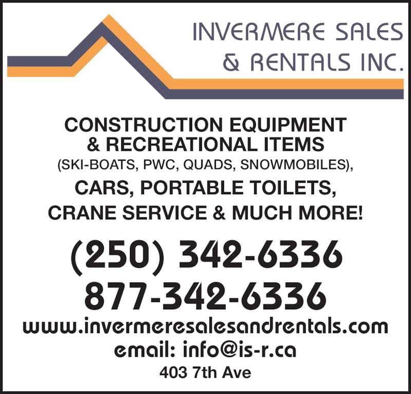 Invermere Sales & Rentals Inc (250-342-6336) - Display Ad - (250) 342-6336 877-342-6336 www.invermeresalesandrentals.com CONSTRUCTION EQUIPMENT & RECREATIONAL ITEMS (SKI-BOATS, PWC, QUADS, SNOWMOBILES), CARS, PORTABLE TOILETS, CRANE SERVICE & MUCH MORE! 403 7th Ave