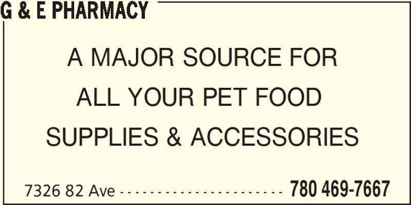 G & E Pharmacy (780-469-7667) - Display Ad - 7326 82 Ave - - - - - - - - - - - - - - - - - - - - - - 780 469-7667 G & E PHARMACY A MAJOR SOURCE FOR ALL YOUR PET FOOD  SUPPLIES & ACCESSORIES 7326 82 Ave - - - - - - - - - - - - - - - - - - - - - - 780 469-7667 G & E PHARMACY A MAJOR SOURCE FOR ALL YOUR PET FOOD  SUPPLIES & ACCESSORIES