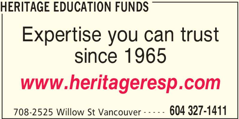 Heritage Education Funds (604-327-1411) - Display Ad - HERITAGE EDUCATION FUNDS 708-2525 Willow St Vancouver 604 327-1411- - - - - Expertise you can trust since 1965 www.heritageresp.com