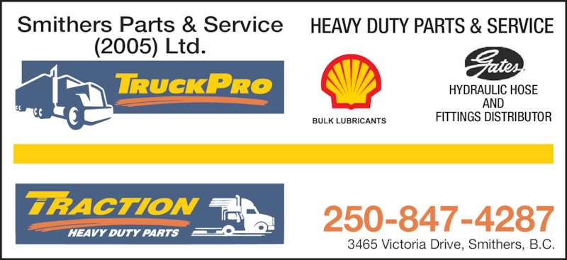 Smithers Parts & Service (2005) Ltd (250-847-4287) - Display Ad - Smithers Parts & Service (2005) Ltd. HEAVY DUTY PARTS & SERVICE HYDRAULIC HOSE AND FITTINGS DISTRIBUTOR 3465 Victoria Drive, Smithers, B.C. 250-847-4287