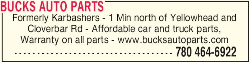 Bucks Auto Parts (780-464-6922) - Display Ad - Formerly Karbashers - 1 Min north of Yellowhead and Cloverbar Rd - Affordable car and truck parts, Warranty on all parts - www.bucksautoparts.com BUCKS AUTO PARTS - - - - - - - - - - - - - - - - - - - - - - - - - - - - - - - - - - - 780 464-6922