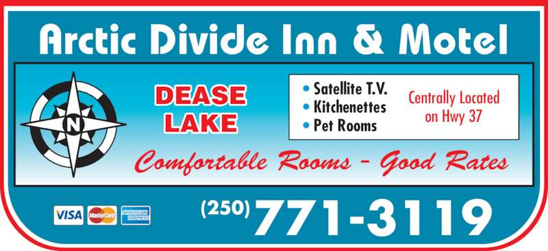 Arctic Divide Inn (250-771-3119) - Display Ad - 771-3119(250) Arctic Divide Inn & Motel DEASE LAKE Comfortable Rooms - Good Rates • Satellite T.V. • Kitchenettes • Pet Rooms Centrally Located on Hwy 37