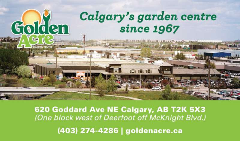 Golden Acre Garden Centre (403-274-4286) - Display Ad - 620 Goddard Ave NE Calgary, AB T2K 5X3 (One block west of Deerfoot off McKnight Blvd.) (403) 274-4286 | goldenacre.ca