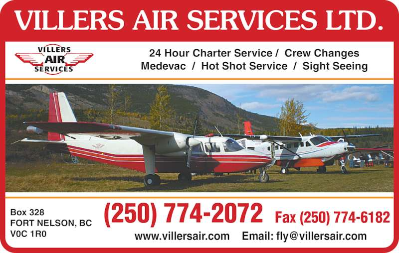 Villers Air Services Ltd (250-774-2072) - Display Ad - AIR VILLERS AIR SERVICES LTD. Box 328 FORT NELSON, BC V0C 1R0 24 Hour Charter Service /  Crew Changes Medevac  /  Hot Shot Service  /  Sight Seeing Fax (250) 774-6182(250) 774-2072 VILLERS SERVICES AIR VILLERS AIR SERVICES LTD. Box 328 FORT NELSON, BC V0C 1R0 24 Hour Charter Service /  Crew Changes Medevac  /  Hot Shot Service  /  Sight Seeing Fax (250) 774-6182(250) 774-2072 VILLERS SERVICES