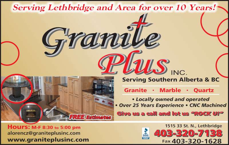 Granite Plus Inc (403-320-7138) - Display Ad - Give us a call and let us ?ROCK U!?  1515 33 St. N., Lethbridge ? Locally owned and operated ? Over 25 Years Experience ? CNC Machined Hours: M-F 8:30 to 5:00 pm www.graniteplusinc.com  Granite   ?   Marble   ?   Quartz   Serving Lethbridge and Area for over 10 Years! 403-320-7138 403-320-1628Fax FREE Estimates  Serving Southern Alberta & BC